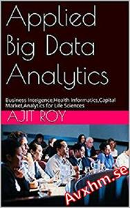 Applied Big Data Analytics(Revised): Business Inteigence,Health Informatics,Capital Market,Analytics for Life Sciences