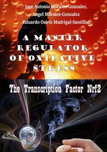 """A Master Regulator of Oxidative Stress: The Transcription Factor Nrf2"" ed. by Jose Antonio Morales-Gonzalez, et al."