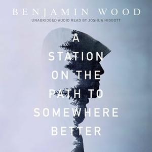 «A Station on the Path to Somewhere Better» by Benjamin Wood
