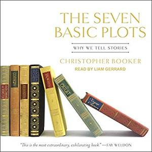The Seven Basic Plots: Why We Tell Stories [Audiobook]