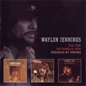 Waylon Jennings - This Time ; The Ramblin' Man ; Dreaming My Dreams [3LP on 2CD, 2001]