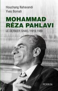 "Houchang Nahavandi, Yves Bomati, ""Mohammad Réza Pahlavi : le dernier Shah / 1919-1980"""