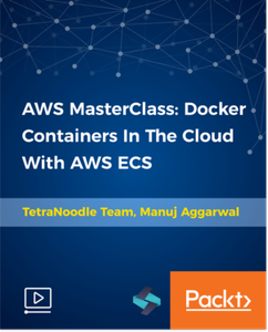 AWS MasterClass: Docker Containers In The Cloud With AWS ECS