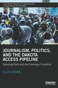 Journalism, Politics, and the Dakota Access Pipeline : Standing Rock and the Framing of Injustice
