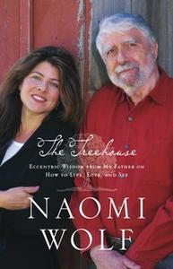 «The Treehouse: Eccentric Wisdom from My Father on How to Live, Love, and See» by Naomi Wolf