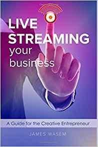 Live Streaming Your Business: A Guide for the Creative Entrepreneur