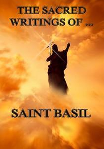 «The Sacred Writings of Saint Basil» by Saint Basil
