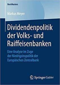 Dividendenpolitik der Volks- und Raiffeisenbanken: Eine Analyse im Zuge der Niedrigzinspolitik der Europäischen Zentralbank