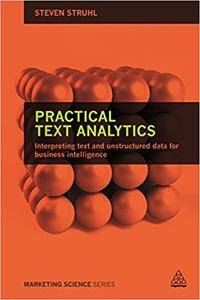 Practical Text Analytics: Interpreting Text and Unstructured Data for Business Intelligence (Repost)