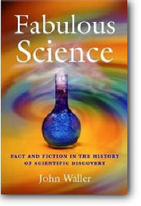 John Waller, «Fabulous Science: Fact and Fiction in the History of Scientific Discovery»