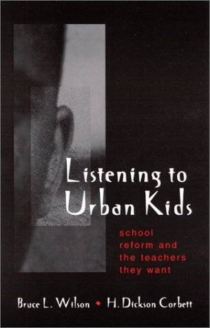 Listening to Urban Kids: School Reform and the Teachers They Want (Suny Series, Restructuring and School Change)