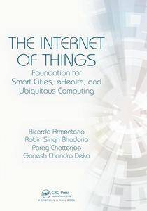 The Internet of Things : Foundation for Smart Cities, eHealth, and Ubiquitous Computing