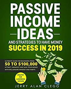 PASSIVE INCOME IDEAS AND STRATEGIES TO HAVE MONEY SUCCESS IN 2019