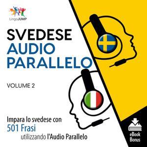 «Audio Parallelo Svedese - Impara lo svedese con 501 Frasi utilizzando l'Audio Parallelo - Volume 2» by Lingo Jump