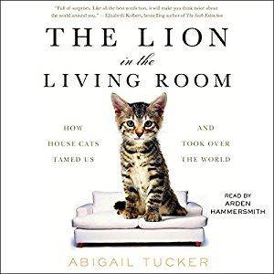 The Lion in the Living Room: How House Cats Tamed Us and Took Over the World [Audiobook]