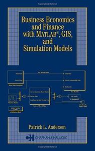 Business, Economics, and Finance with Matlab, GIS, and Simulation Models (Repost)