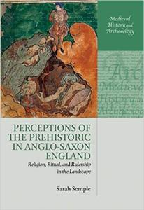 Perceptions of the Prehistoric in Anglo-Saxon England: Religion, Ritual, and Rulership in the Landscape (Repost)
