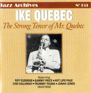 Ike Quebec - The Strong Tenor of Mr. Quebec [Recorded 1943-1946] (1999)