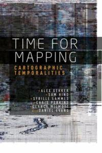 Time for mapping : Cartographic temporalities by Hind, Sam; Perkins, Chris; Gekker, Alex; Evans, Daniel; Lammes, Sybille; Wilm