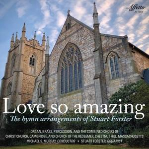 Church of the Redeemer Chestnut Hill, Massachusetts Choir - Love So Amazing: The Hymn Arrangements of Stuart Forster (2019)