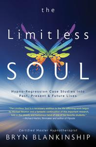 The Limitless Soul: Hypno-Regression Case Studies into Past, Present, and Future Lives