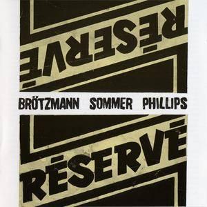 Peter Brötzmann/Günter Sommer/Barre Phillips - Réservé  (1989) {FMP}