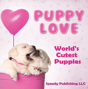 Puppy Love: World's Cutest Puppies: Dog Facts and Picture Book for Kids