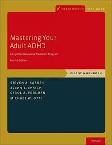 Mastering Your Adult ADHD: A Cognitive-Behavioral Treatment Program, Client Workbook  (2nd Edition)
