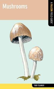 Mushrooms: A Falcon Field Guide