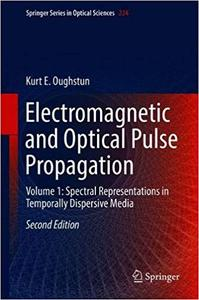 Electromagnetic and Optical Pulse Propagation: Volume 1: Spectral Representations in Temporally Dispersive Media  Ed 2