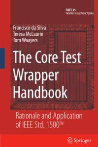 The Core Test Wrapper Handbook: Rationale and Application of IEEE Std. 1500™