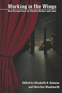 Working in the Wings: New Perspectives on Theatre History and Labor