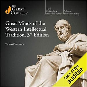 Great Minds of the Western Intellectual Tradition, 3rd Edition [TTC Audio]