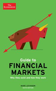 The Economist Guide to Financial Markets: Why they exist and how they work, 6th Edition (repost)