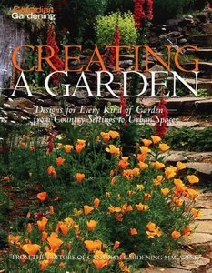 Canadian Gardening - Creating A Garden: Designs for Every Kind of Garden - from Country Settings to Urban Spaces