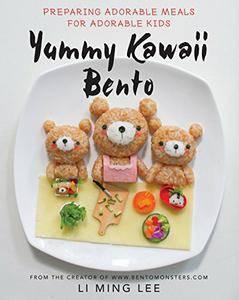 Yummy Kawaii Bento: Preparing Adorable Meals for Adorable Kids