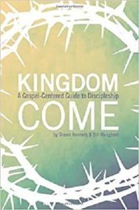 Kingdom Come: A Gospel-Centered Guide to Discipleship