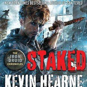 Staked: The Iron Druid Chronicles by Kevin Hearne
