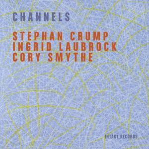 Stephan Crump, Ingrid Laubrock, Cory Smythe - Channels (2019) {Intakt CD 319}