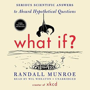 What If? Serious Scientific Answers to Absurd Hypothetical Questions (Audiobook) (Repost)