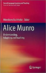 Alice Munro: Understanding, Adapting and Teaching (Second Language Learning and Teaching) [Repost]
