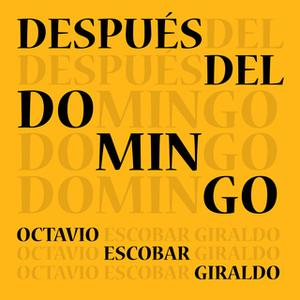 «Después del domingo» by Octavio Escobar Giraldo