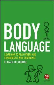 Body Language : Learn How to Read Others and Communicate with Confidence