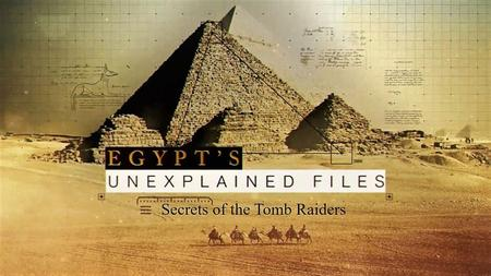 Sci. Ch. - Egypts Unexplained Files Series 1 Part 4: Secrets of the Tomb Raiders (2019)