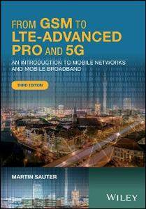 From GSM to LTE-Advanced Pro and 5G : An Introduction to Mobile Networks and Mobile Broadband, Third Edition