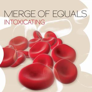 Merge Of Equals - Intoxicating (2009)