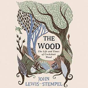 The Wood: The Life & Times of Cockshutt Wood [Audiobook]