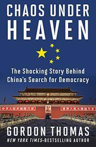 Chaos Under Heaven: The Shocking Story Behind China's Search for Democracy