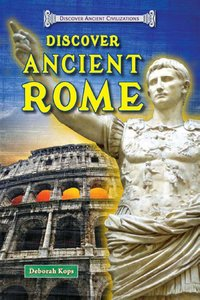 Discover Ancient Rome (Discover Ancient Civilizations)