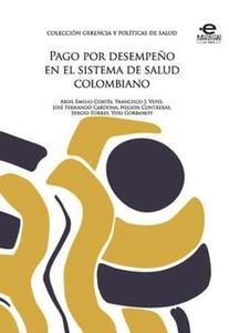«Pago por desempeño en el sistema de salud colombiano» by Varios Autores
